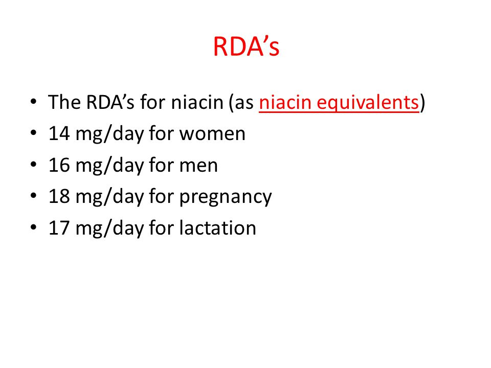 RDA's The RDA's for niacin (as niacin equivalents) 14 mg/day for women
