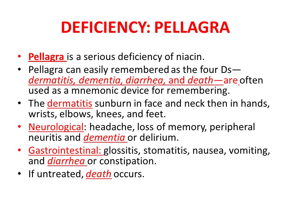 DEFICIENCY: PELLAGRA Pellagra is a serious deficiency of niacin.