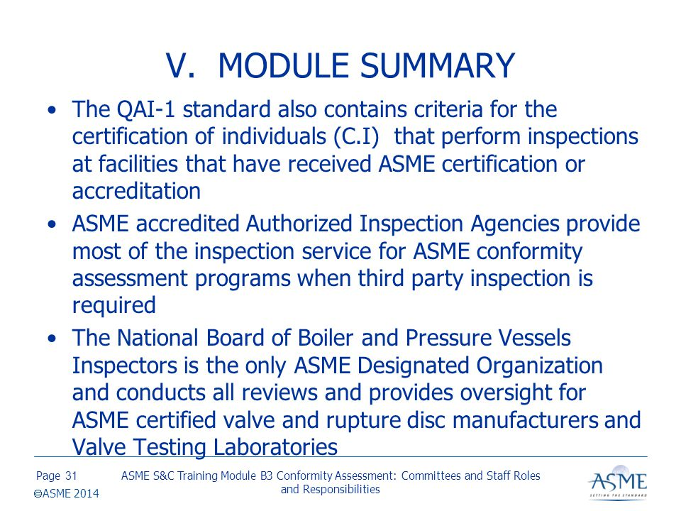 V. MODULE SUMMARY ASME STAFF is responsible for administering all ASME conformity assignment programs including:
