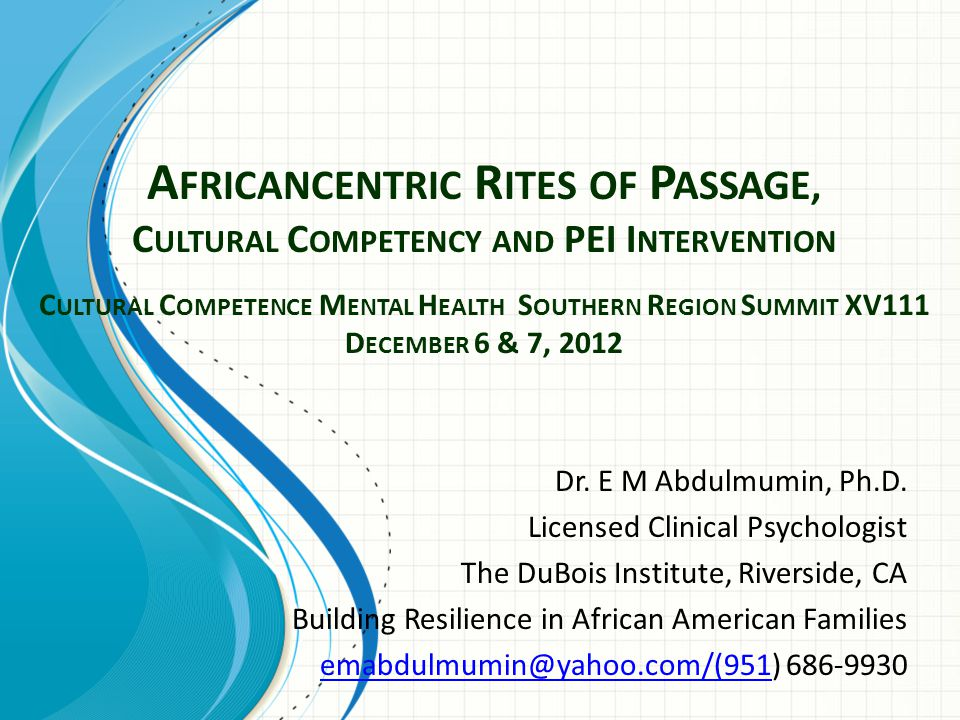 Africancentric Rites of Passage, Cultural Competency and PEI Intervention Cultural Competence Mental Health Southern Region Summit XV111 December 6 & 7, 2012