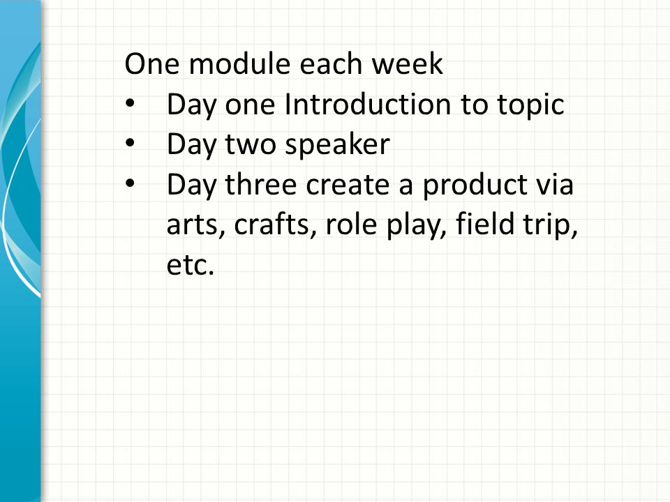 One module each week Day one Introduction to topic.