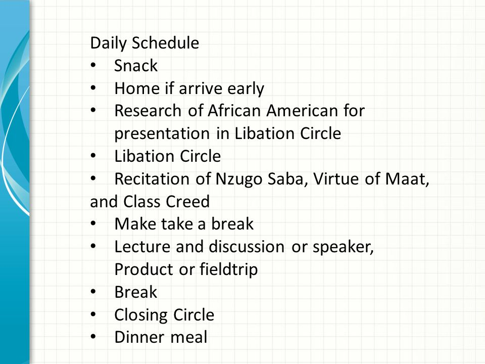 Daily Schedule Snack. Home if arrive early. Research of African American for presentation in Libation Circle.
