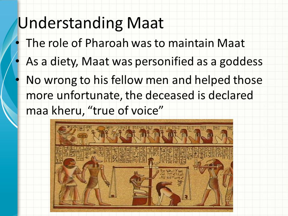 Understanding Maat The role of Pharoah was to maintain Maat