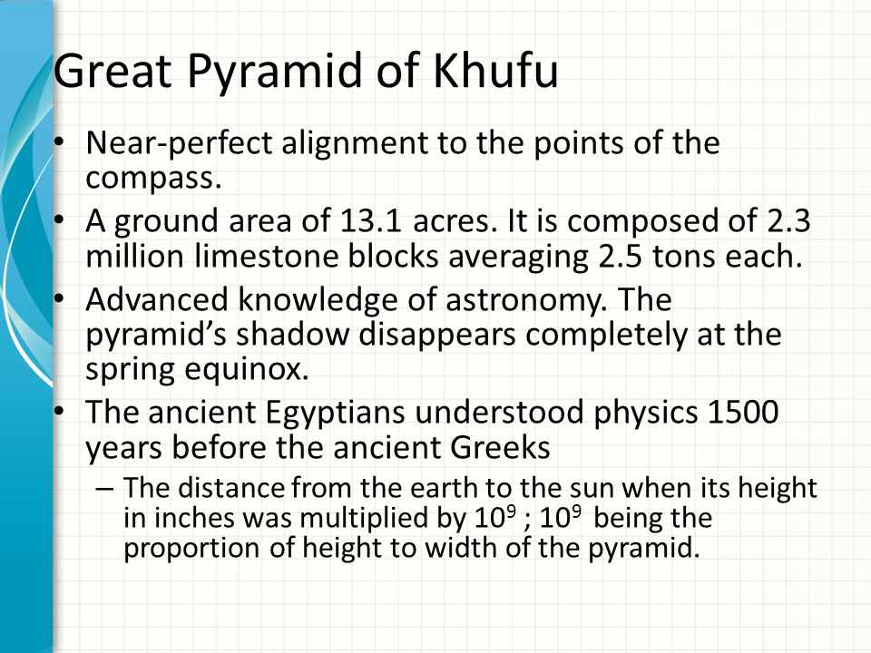 Great Pyramid of Khufu Near-perfect alignment to the points of the compass.