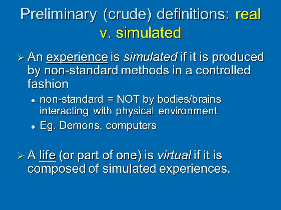Preliminary (crude) definitions: real v. simulated
