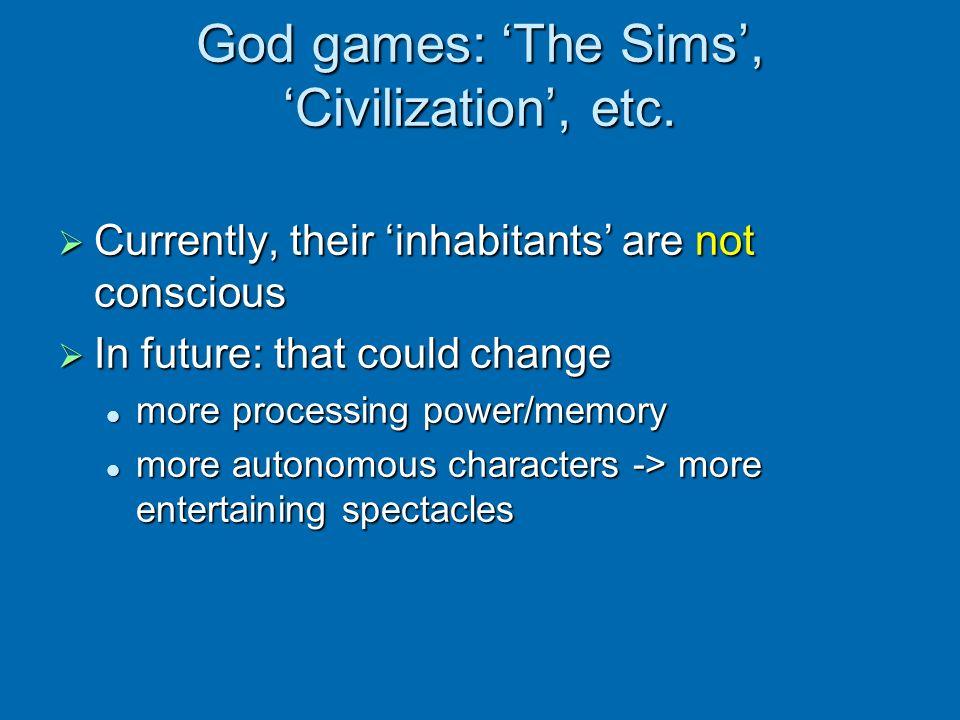 God games: 'The Sims', 'Civilization', etc.