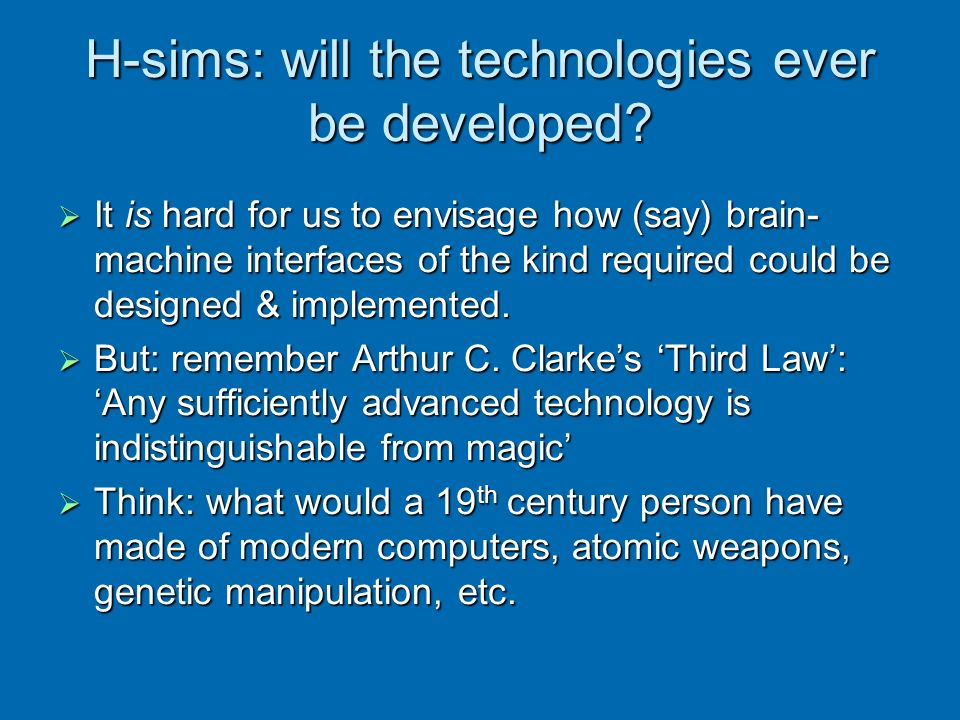 H-sims: will the technologies ever be developed