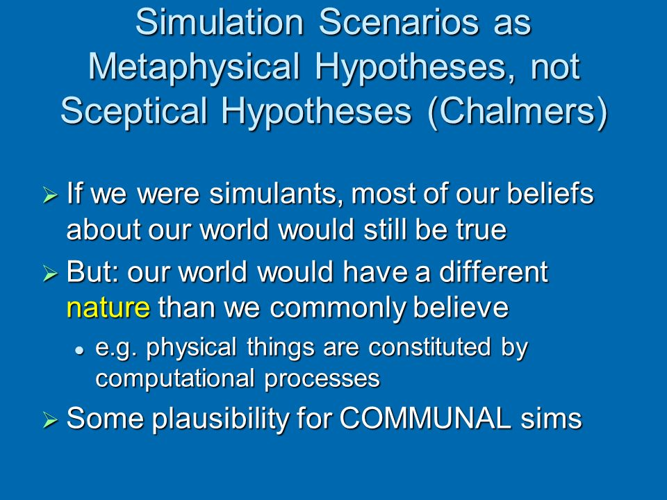 Simulation Scenarios as Metaphysical Hypotheses, not Sceptical Hypotheses (Chalmers)