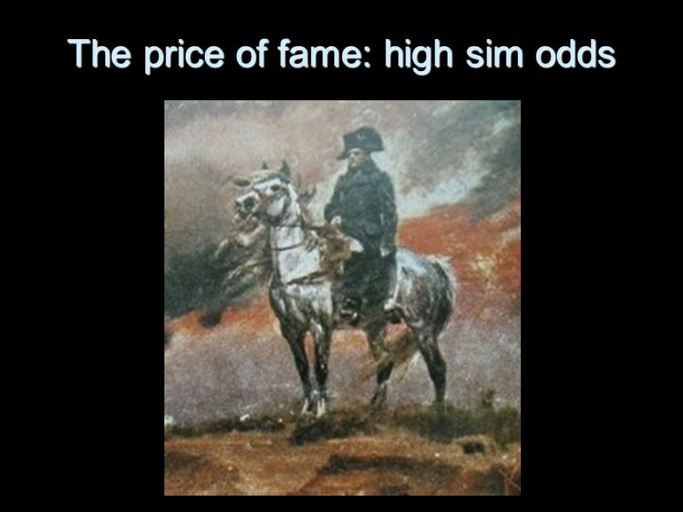 The price of fame: high sim odds