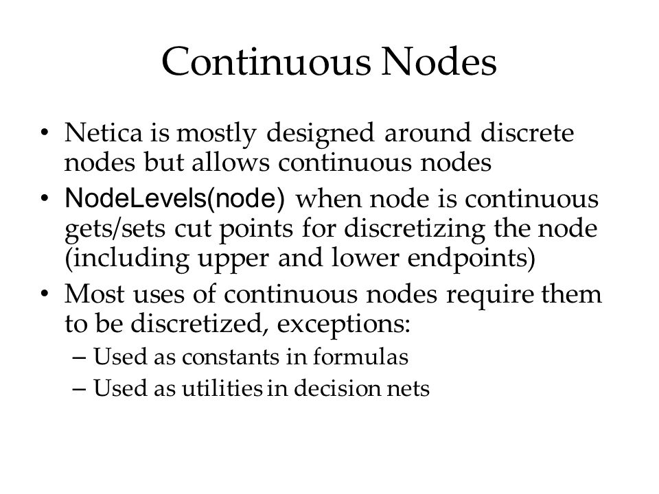 Continuous Nodes Netica is mostly designed around discrete nodes but allows continuous nodes.