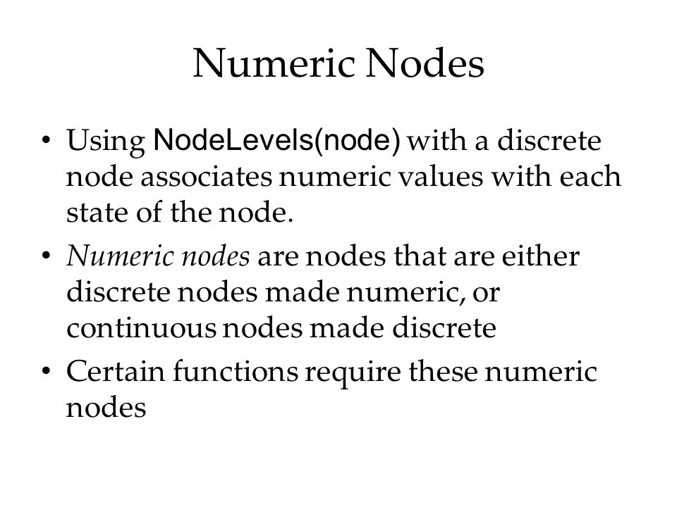 Numeric Nodes Using NodeLevels(node) with a discrete node associates numeric values with each state of the node.