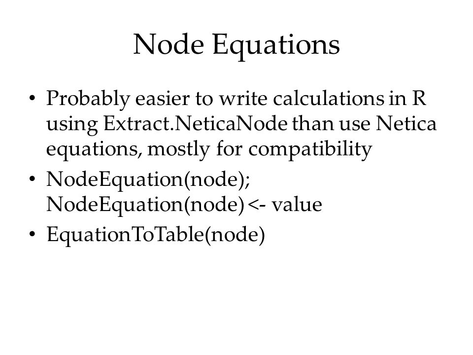 Node Equations Probably easier to write calculations in R using Extract.NeticaNode than use Netica equations, mostly for compatibility.