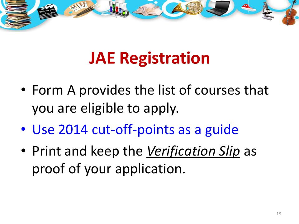 JAE Registration Form A provides the list of courses that you are eligible to apply. Use 2014 cut-off-points as a guide.