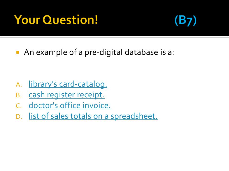 Your Question! (B7) An example of a pre-digital database is a: