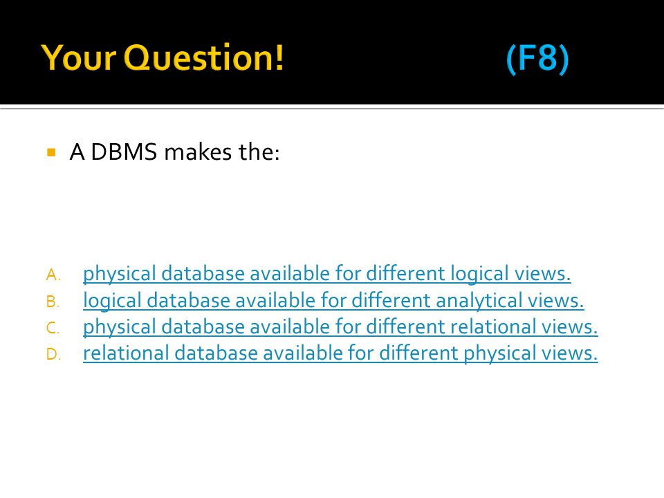 Your Question! (F8) A DBMS makes the: