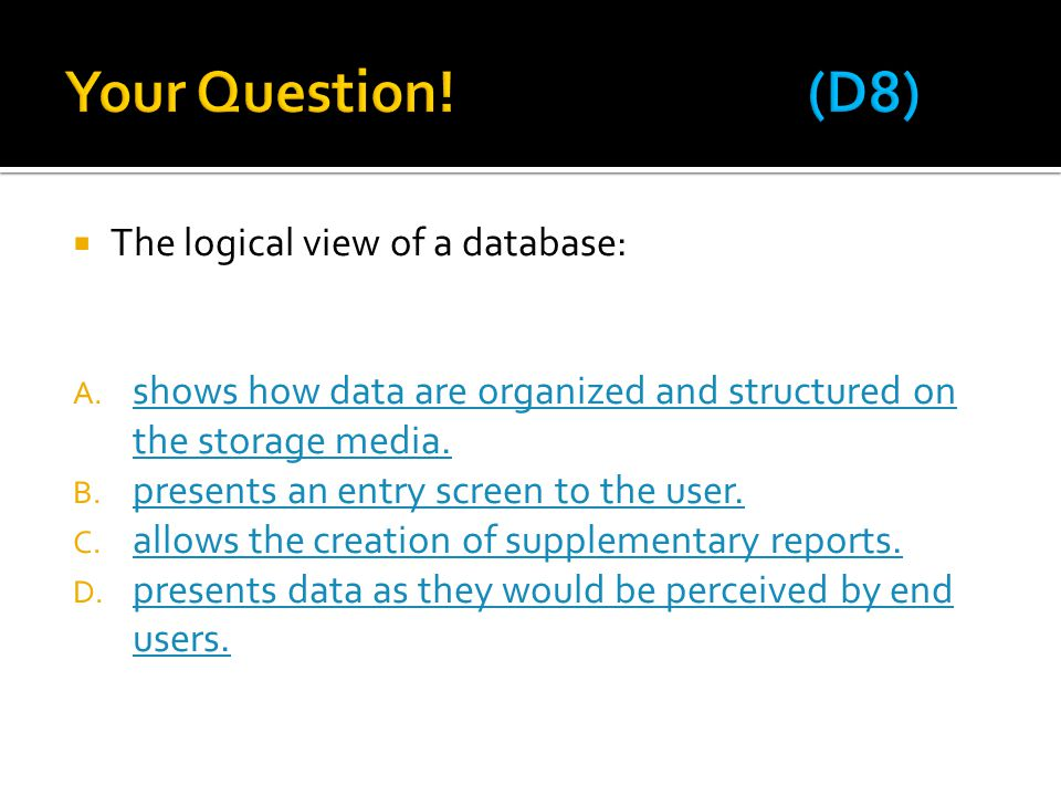 Your Question! (D8) The logical view of a database: