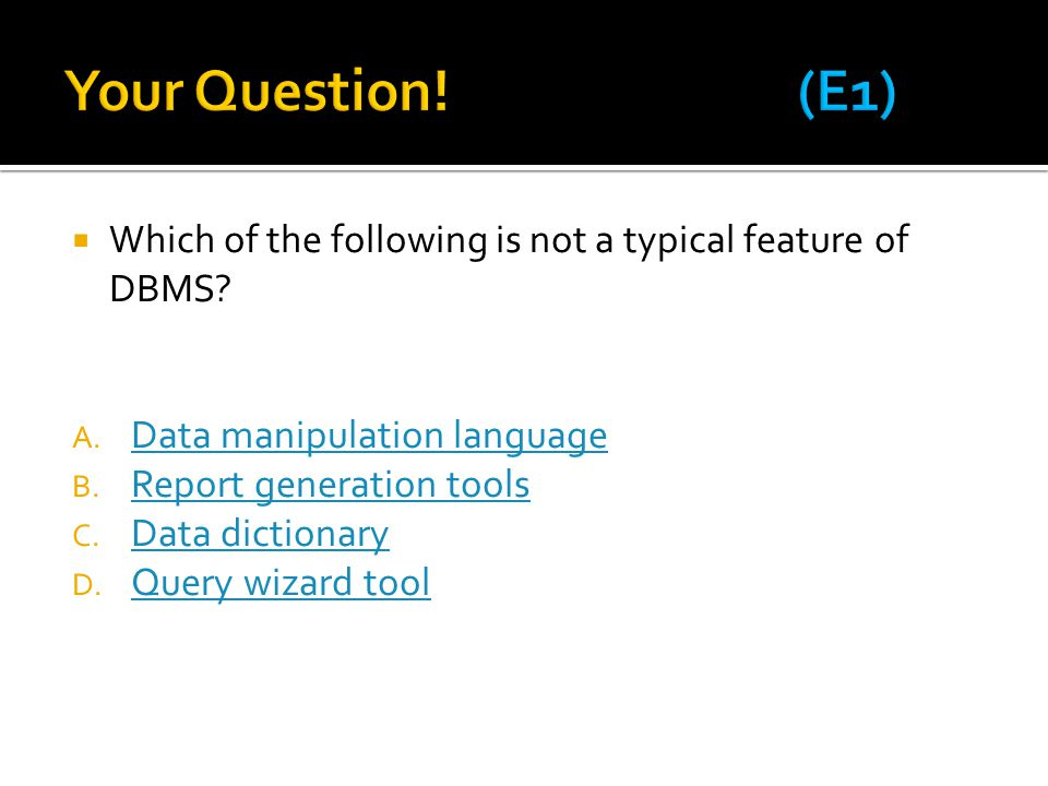 Your Question! (E1) Which of the following is not a typical feature of DBMS Data manipulation language.