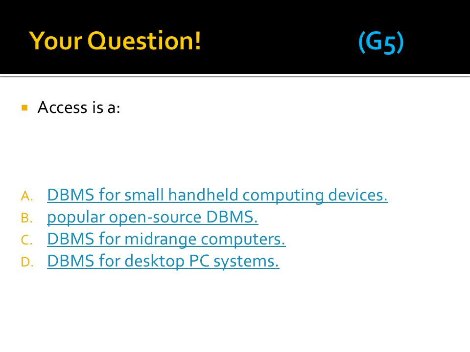 Your Question! (G5) Access is a: