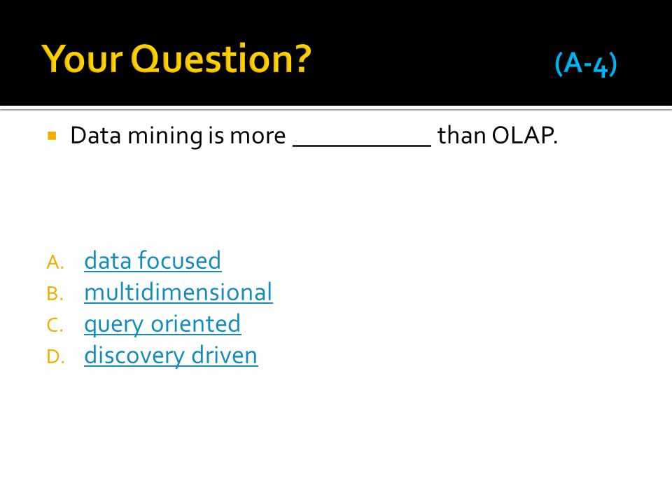 Your Question (A-4) Data mining is more ___________ than OLAP.
