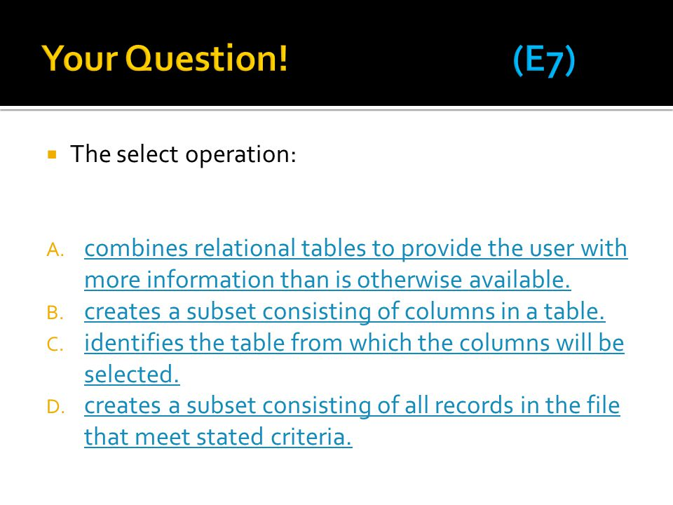 Your Question! (E7) The select operation:
