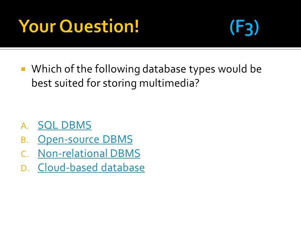 Your Question! (F3) Which of the following database types would be best suited for storing multimedia