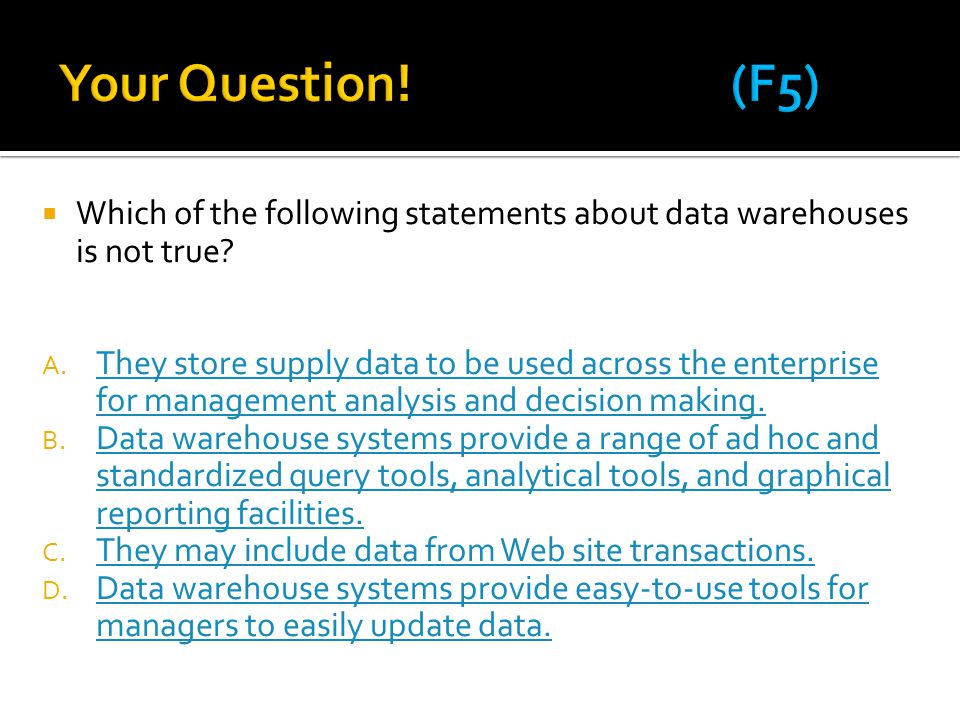 Your Question! (F5) Which of the following statements about data warehouses is not true