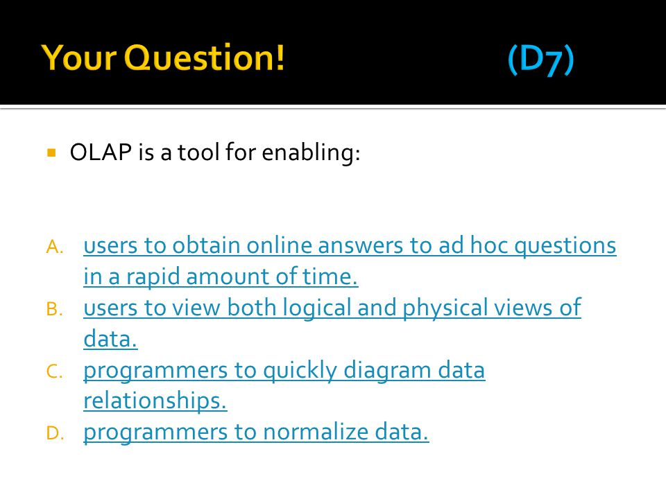 Your Question! (D7) OLAP is a tool for enabling: