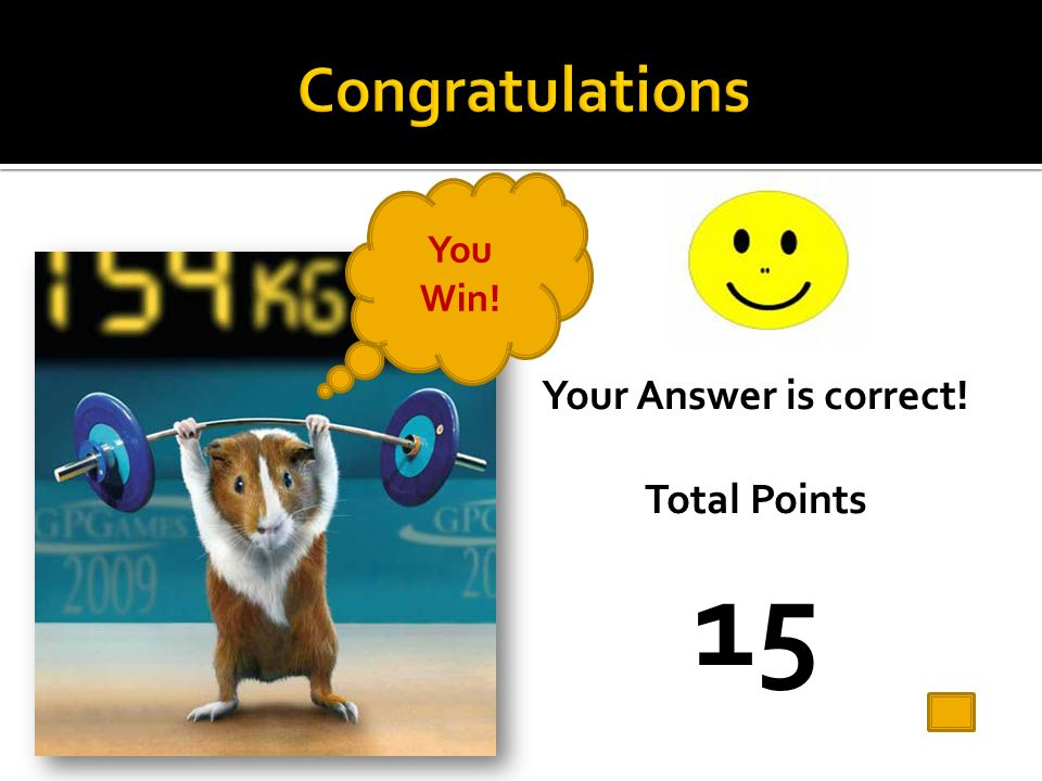 Congratulations You Win! Your Answer is correct! Total Points 15
