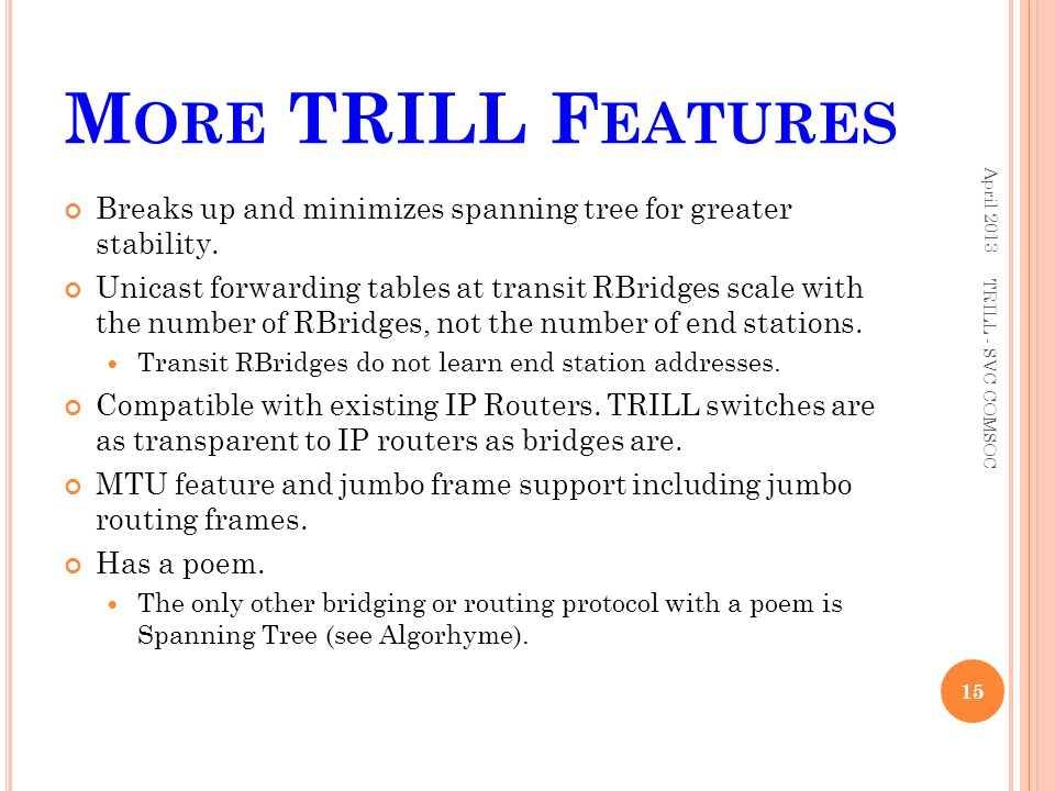 More TRILL Features April 2013. Breaks up and minimizes spanning tree for greater stability.