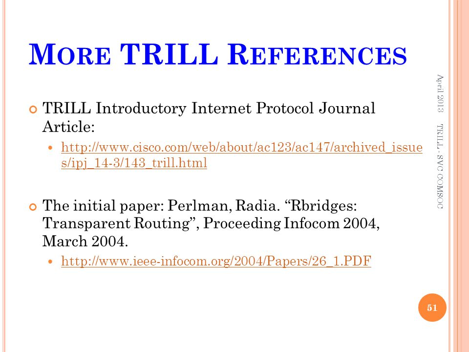 More TRILL References April 2013. TRILL Introductory Internet Protocol Journal Article: