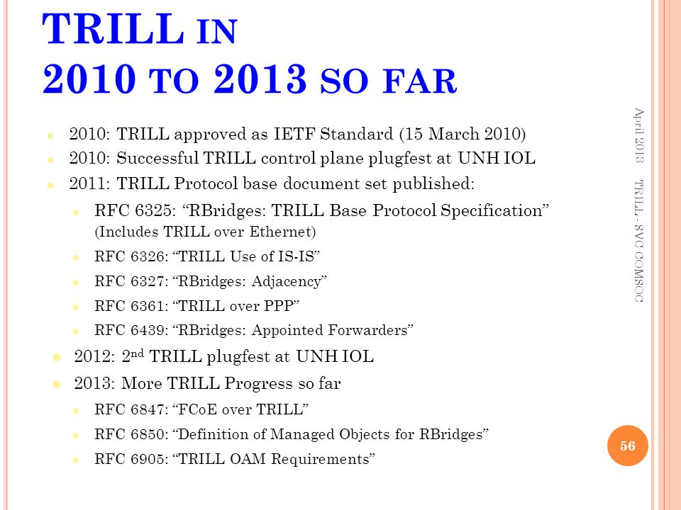 TRILL in 2010 to 2013 so far April 2013. 2010: TRILL approved as IETF Standard (15 March 2010)