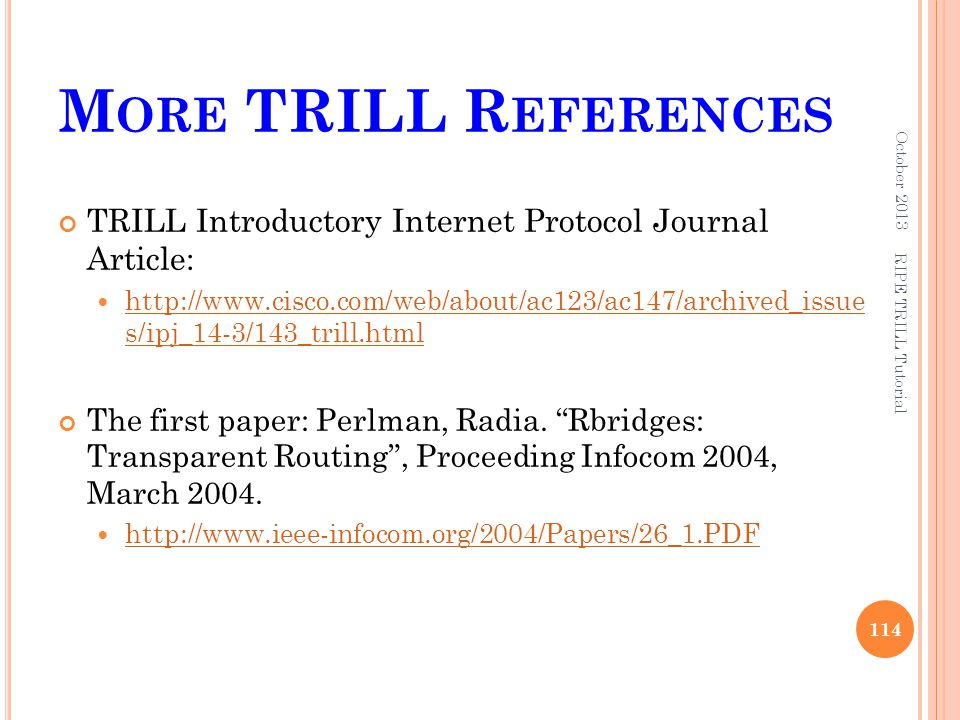 More TRILL References October 2013. TRILL Introductory Internet Protocol Journal Article: