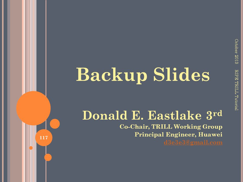 Backup Slides Donald E. Eastlake 3rd Co-Chair, TRILL Working Group
