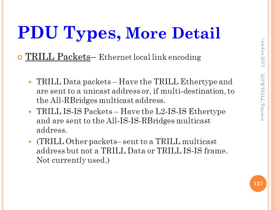 PDU Types, More Detail TRILL Packets– Ethernet local link encoding