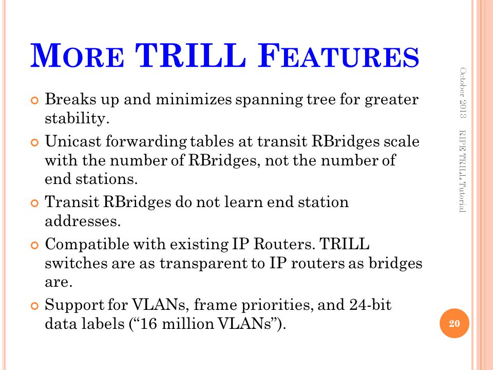More TRILL Features October 2013. Breaks up and minimizes spanning tree for greater stability.