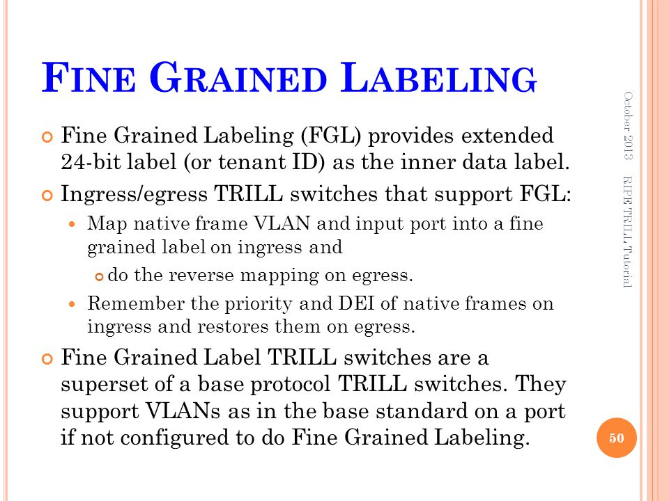 Fine Grained Labeling October 2013. Fine Grained Labeling (FGL) provides extended 24-bit label (or tenant ID) as the inner data label.