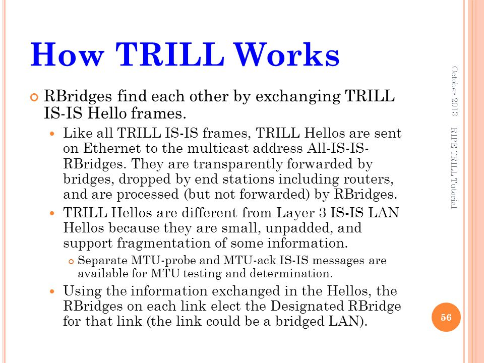 How TRILL Works October 2013. RBridges find each other by exchanging TRILL IS-IS Hello frames.