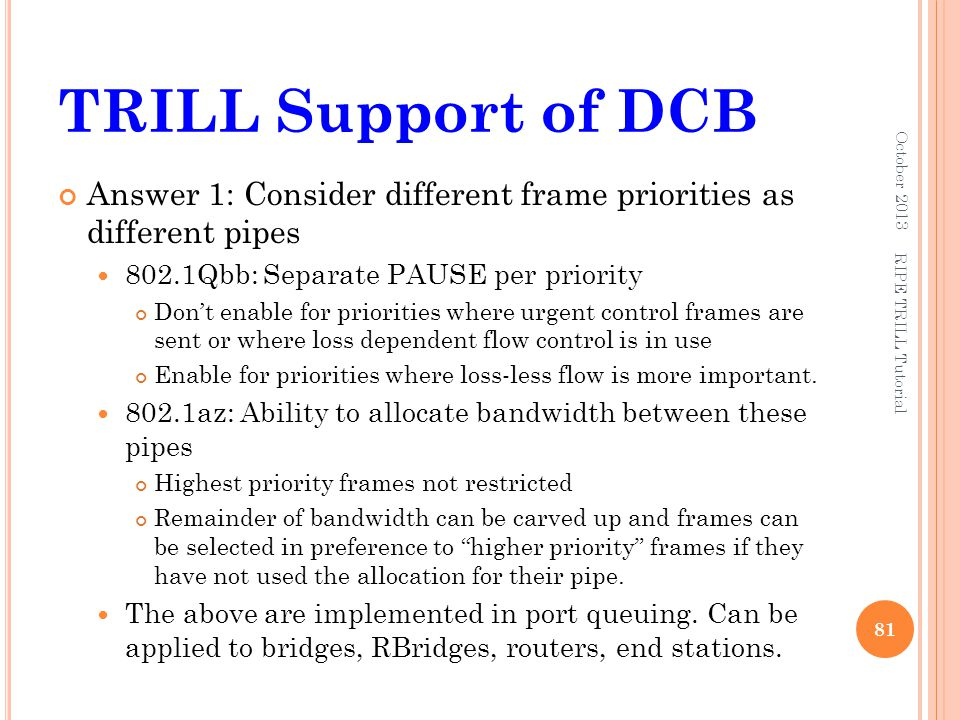 TRILL Support of DCB October 2013. Answer 1: Consider different frame priorities as different pipes.