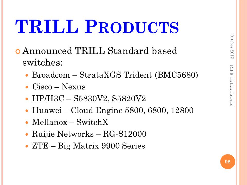 TRILL Products Announced TRILL Standard based switches: