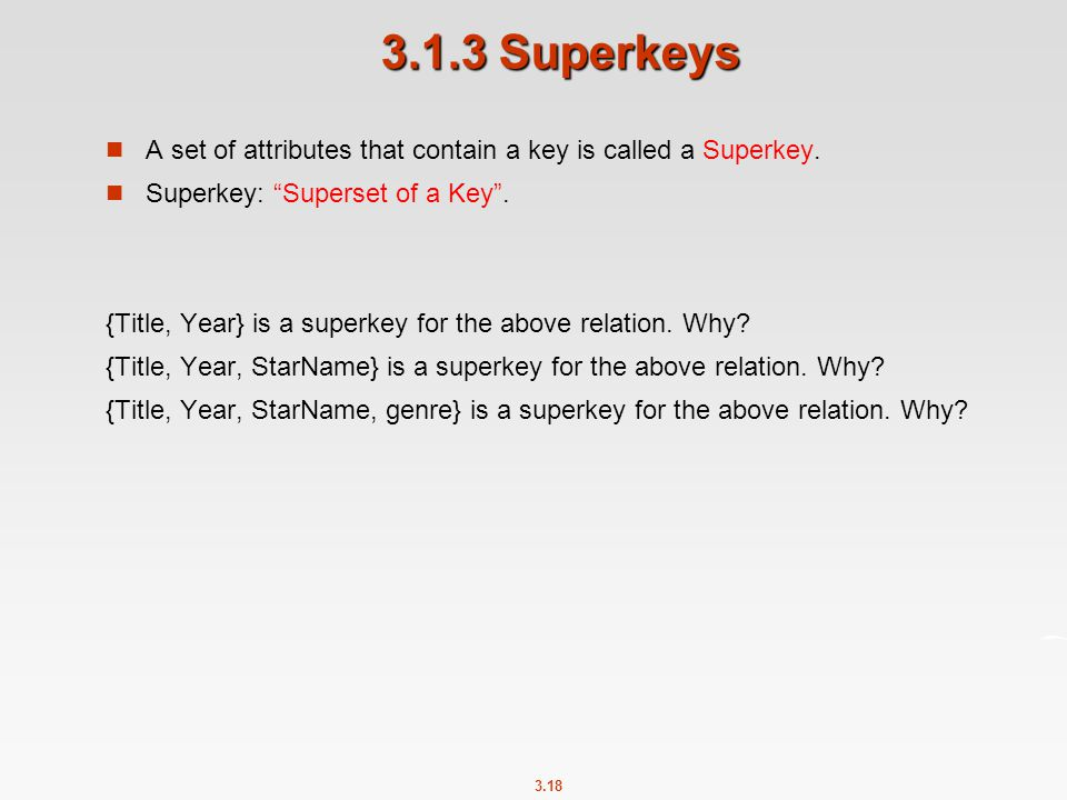 3.1.3 Superkeys A set of attributes that contain a key is called a Superkey. Superkey: Superset of a Key .