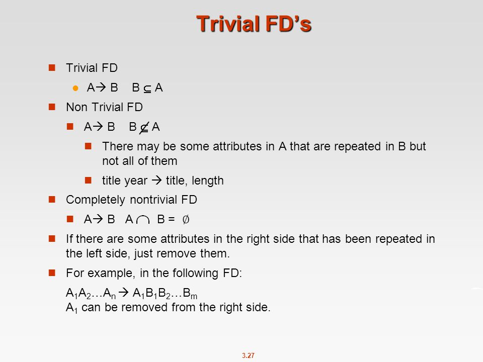 Trivial FD's Trivial FD A B B  A Non Trivial FD