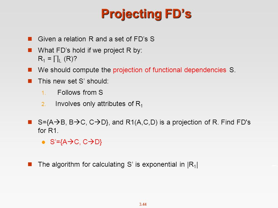 Projecting FD's Given a relation R and a set of FD's S