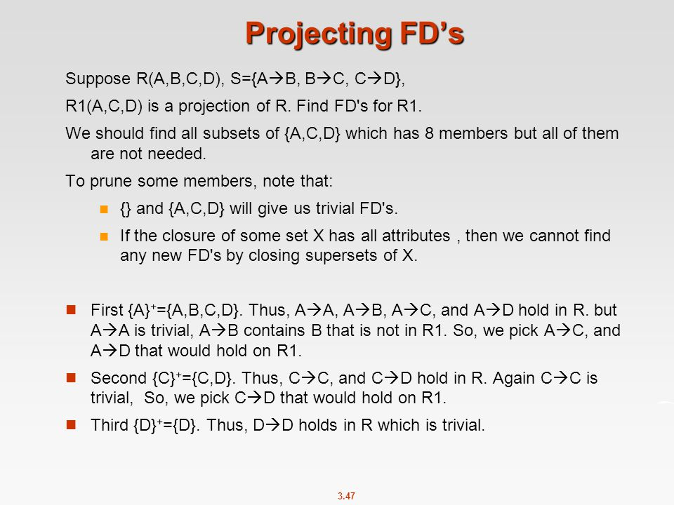 Projecting FD's Suppose R(A,B,C,D), S={AB, BC, CD},