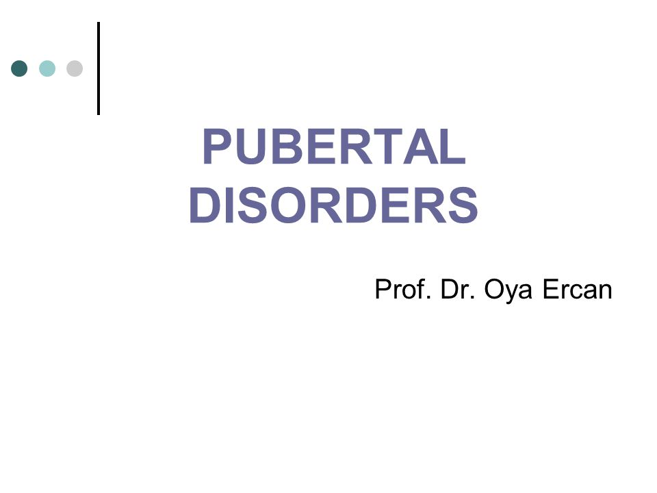 PUBERTAL DISORDERS Prof. Dr. Oya Ercan