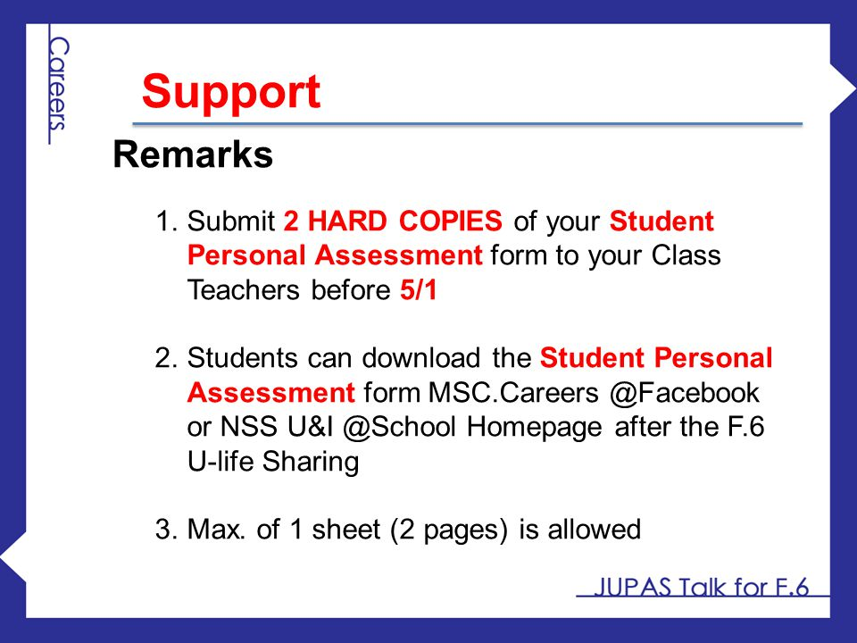 Support Remarks. Submit 2 HARD COPIES of your Student Personal Assessment form to your Class Teachers before 5/1.
