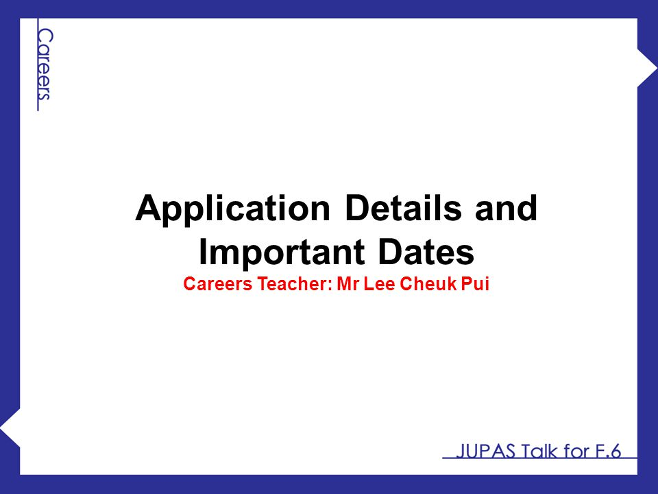 Application Details and Careers Teacher: Mr Lee Cheuk Pui