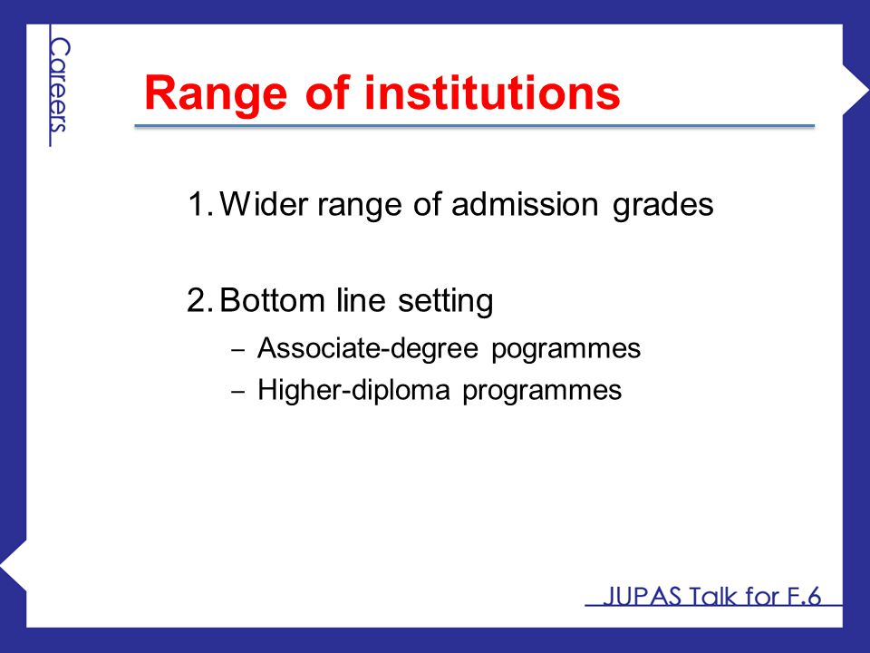 Range of institutions Wider range of admission grades