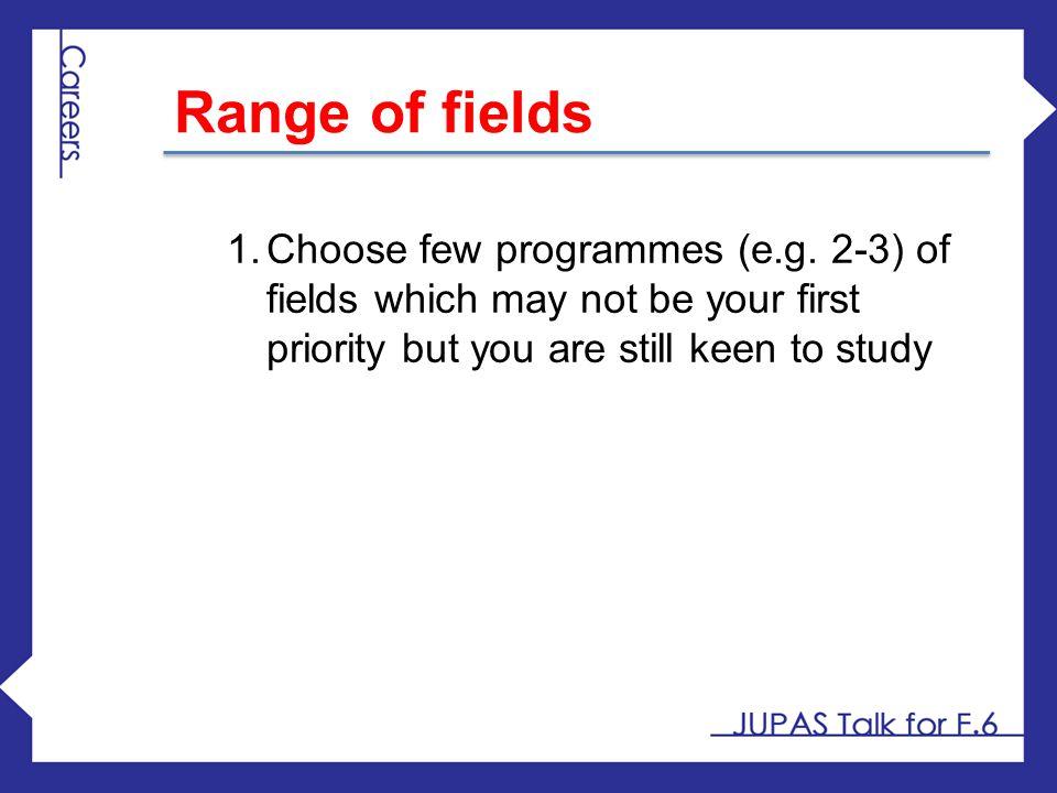 Range of fields Choose few programmes (e.g.