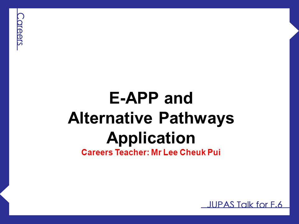 Alternative Pathways Application Careers Teacher: Mr Lee Cheuk Pui