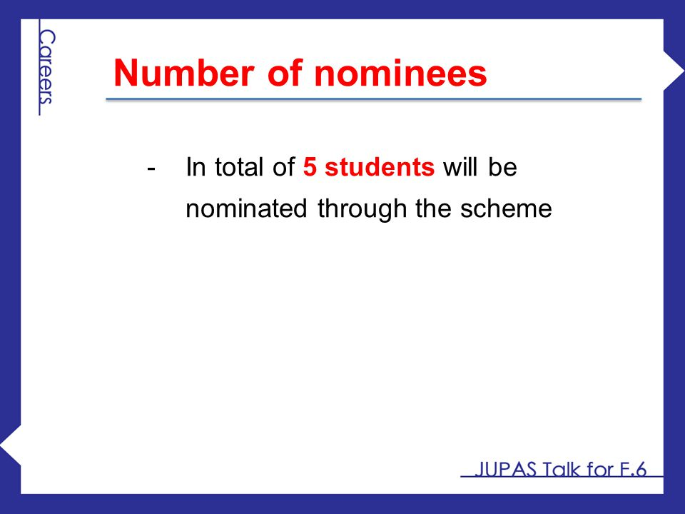 Number of nominees In total of 5 students will be nominated through the scheme